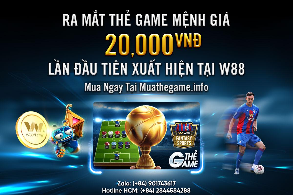 THẺ GAME W88 20K – SẢN PHẨM CHIẾN LƯỢC TRONG NĂM 2021