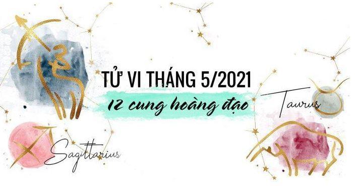 TỬ VI 12 CUNG HOÀNG ĐẠO THÁNG 5/2021