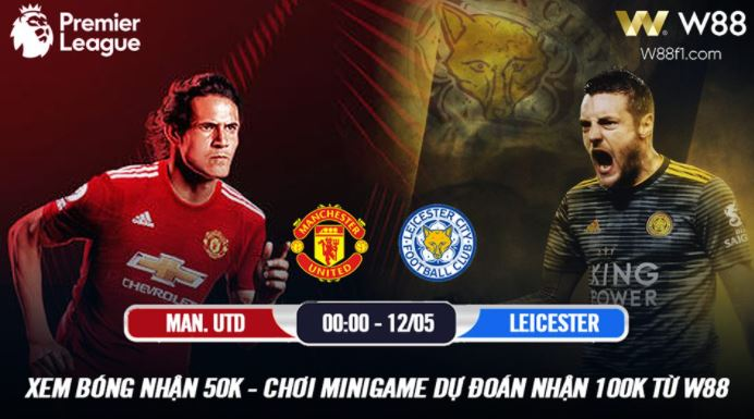 [W88 – MINIGAME] MANCHESTER UNITED – LEICESTER | EPL – 12.05