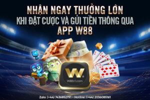 Read more about the article NHẬN NGAY THƯỞNG LỚN KHI ĐẶT CƯỢC VÀ GỬI TIỀN THÔNG QUA APP W88